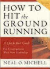 How to Hit the Ground Running : A Quick-Start Guide for Congregations with...