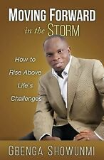 Moving Forward in the Storm : How to Rise above Life's Challenge by Gbenga...