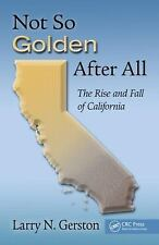 Not so Golden after All : The Rise and Fall of California by Larry N. Gerston...