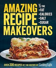 Amazing Recipe Makeovers: 200 Classic Dishes at 1/2 the Fat, Calories, Salt, or