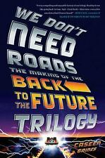We Don't Need Roads : The Making of the Back to the Future Trilogy by Caseen...