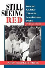 Still Seeing Red: How the Old Cold War Shapes the New American Politics (Transfo
