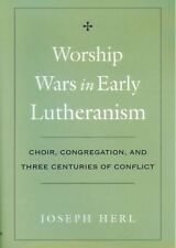 Worship Wars in Early Lutheranism : Choir, Congregation and Three Centuries...