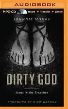 Dirty God : Jesus in the Trenches by Johnnie Moore (2015, MP3 CD, Unabridged)