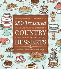 250 Treasured Country Desserts: Mouthwatering, Time-Honored, Tried and True