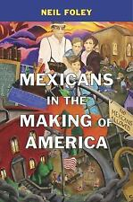 MEXICANS IN THE MAKING OF AMERICA - NEIL FOLEY (HARDCOVER) NEW