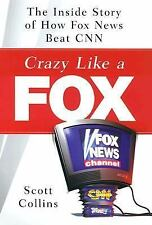 Crazy Like a Fox: The Inside Story of How Fox News Beat CNN Collins, Scott Hard