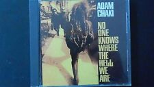 No One Knows Where The Hell We Are Adam Chaki