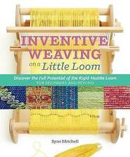 Inventive Weaving on a Little Loom: Discover the Full Potential of the...