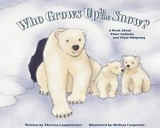 Who Grows Up in the Snow?: A Book About Polar Animals and Their Offspring (Who