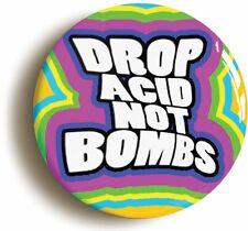 DROP ACID NOT BOMBS SIXTIES BADGE BUTTON PIN (1inch/25mm diameter) HIPPIE LSD