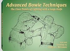 Advanced Bowie Techniques : The Finer Points of Fighting with a Large Knife...