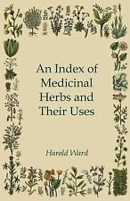An Index of Medicinal Herbs and Their Uses by Harold Ward (2012, Paperback)