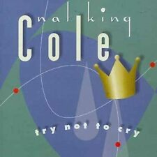 Nat King Cole : Try Not to Cry (CD)