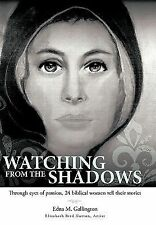 Watching from the Shadows : Through Eyes of Passion, 24 Biblical Women Tell...