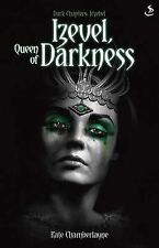 Dark Chapters: Izevel, Queen of Darkness,Chamberlayne, Kate,Excellent Book mon00