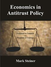 Economics in Antitrust Policy : Freedom to Compete vs. Freedom to Contract by...