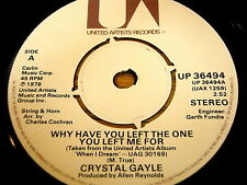 "CRYSTAL GAYLE - WHY HAVE YOU LEFT THE ONE YOU LEFT ME FOR    7"" VINYL"