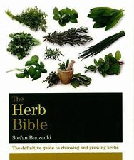 The Herb Bible : The Definitive Guide to Choosing and Growing Herbs by Stefan...