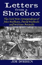 Letters from a Shoebox : The Civil War Correspondence of John Huffman, David...