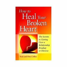 How to Heal Your Broken Heart: The Secrets to Getting Over a Relationship Break