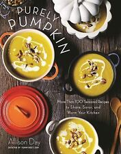 Purely Pumpkin : More Than 80 Seasonal Recipes to Share, Savor, and Warm Your...