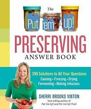 The Put 'em Up! Preserving Answer Book: 399 Solutions to All Your Questions: Can