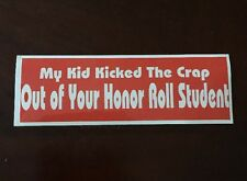 Funny Bumper Sticker,  My Kid Kicked Crap adult only Honor Roll Student, Joke