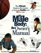 The Male Body-An Owner's Manual : The Ultimate Head-to-Toe Guide to Staying...