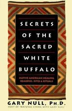 Secrets of the Sacred White Buffalo: Native American Healing Remedies, Rites and