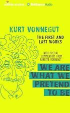We Are What We Pretend to Be : The First and Last Works by Kurt Vonnegut...