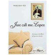 Just Call Me Lopez : Getting to the Heart of Ignatius Loyola by Margaret Silf...