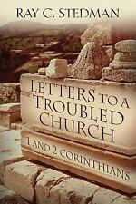 Letters to a Troubled Church: 1 and 2 Corinthians by Stedman, Ray C.