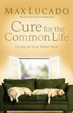 Max Lucado - Cure For The Common Life (2009) - New Trade Paperback 2005