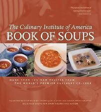 Book of Soups : More Than 100 New Recipes from the World's Premier Culinary...