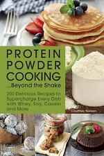 Protein Powder Cooking... Beyond the Shake : 200 Delicious Recipes to...
