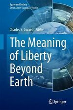 Space and Society Ser.: The Meaning of Liberty Beyond Earth (2014, Hardcover)