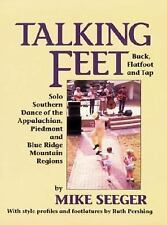 Talking Feet: Solo Southern Dance: Buck, Flatfoot, and Tap by Seeger, Mike