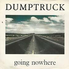 "DUMPTRUCK ""GOING NOWHERE / WATCH HER FALL"" 7"" UK PRESS"