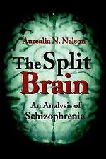 The Split Brain : An Analysis of Schizophrenia by Aurealia Nelson (2001,...
