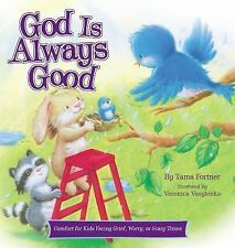 God Is Always Good : Comfort for Kids Facing Grief, Fear, or Change by Tama...