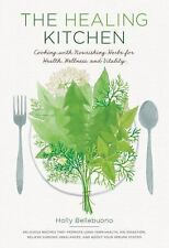The Healing Kitchen : Cooking with Nourishing Herbs for Health, Wellness, and...