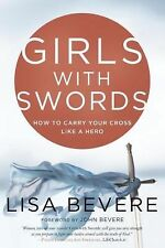 Girls with Swords : How to Carry Your Cross Like a Hero by Lisa Bevere (2014,...