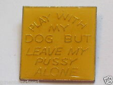 Play With My Dog But Leave My Pussy Alone Pin (say 47)