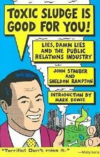Toxic Sludge Is Good for You! : Lies, Damn Lies and the Public Relations...
