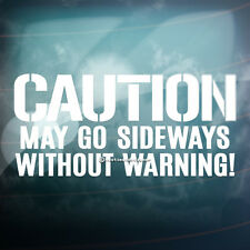 CAUTION MAY GO SIDEWAYS NO WARNING Funny Car,Bumper,Window Vinyl Decal Sticker