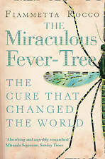 The Miraculous Fever-tree: Malaria, Medicine and the Cure That Changed the...