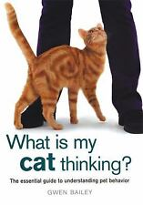 What Is My Cat Thinking? : The Essential Guide to Understanding Pet Behavior...
