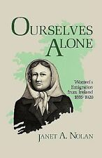 Ourselves Alone : Women's Emigration from Ireland, 1885-1920 by Janet A....