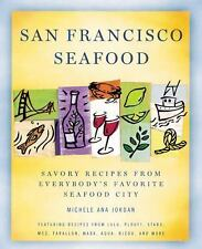 San Francisco Seafood : Savory Recipes from Everybody's Favorite Seafood City...